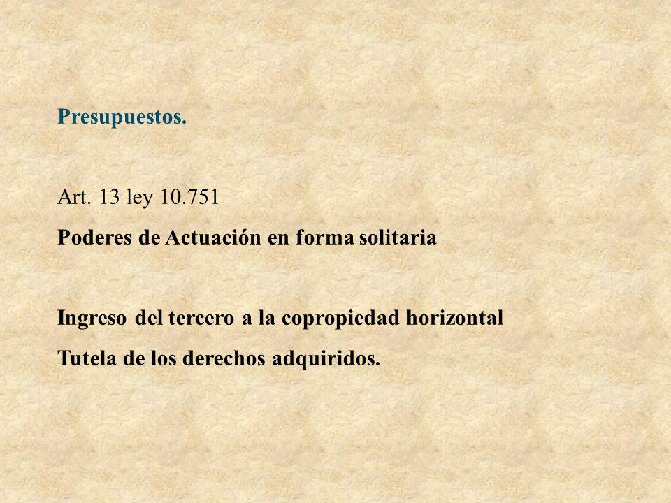 Presupuestos. Art. 13 ley 10.751. Poderes de Actuación en forma solitaria. Ingreso del tercero a la copropiedad horizontal.