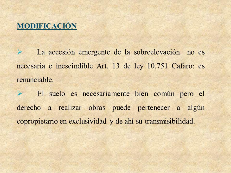 MODIFICACIÓN La accesión emergente de la sobreelevación no es necesaria e inescindible Art. 13 de ley 10.751 Cafaro: es renunciable.