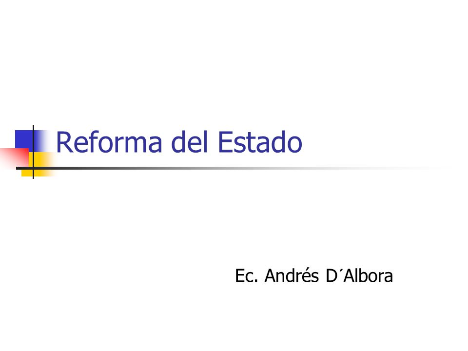 Reforma del Estado Ec. Andrés D´Albora