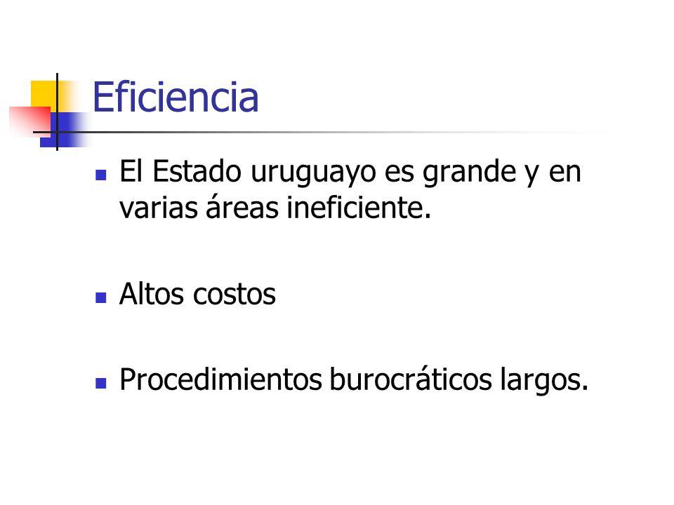 Eficiencia El Estado uruguayo es grande y en varias áreas ineficiente.