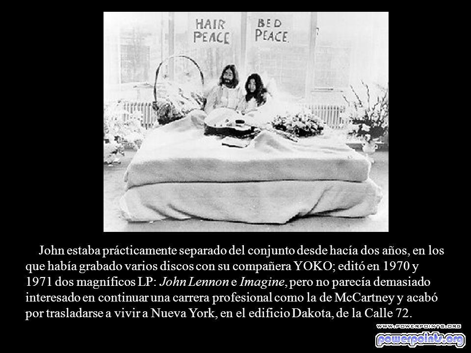 John estaba prácticamente separado del conjunto desde hacía dos años, en los que había grabado varios discos con su compañera YOKO; editó en 1970 y 1971 dos magníficos LP: John Lennon e Imagine, pero no parecía demasiado interesado en continuar una carrera profesional como la de McCartney y acabó por trasladarse a vivir a Nueva York, en el edificio Dakota, de la Calle 72.