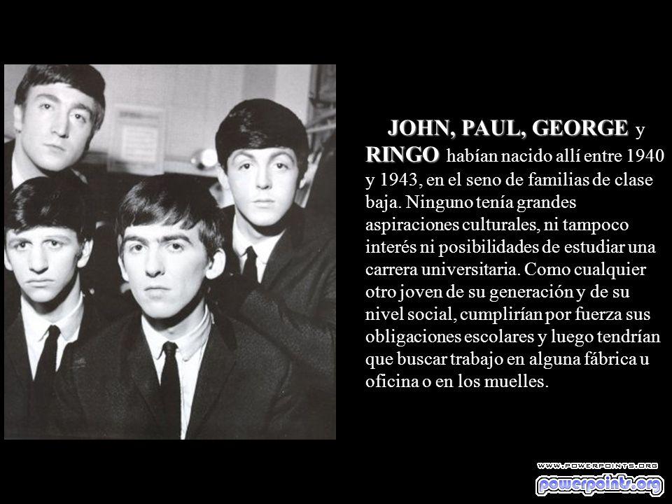 JOHN, PAUL, GEORGE y RINGO habían nacido allí entre 1940 y 1943, en el seno de familias de clase baja.