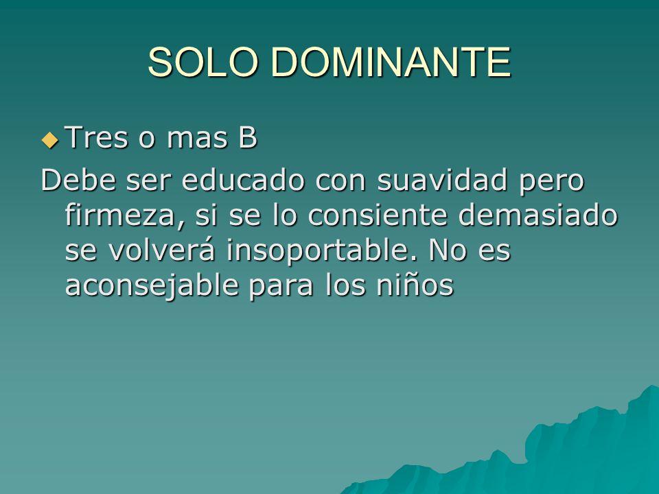 SOLO DOMINANTE Tres o mas B