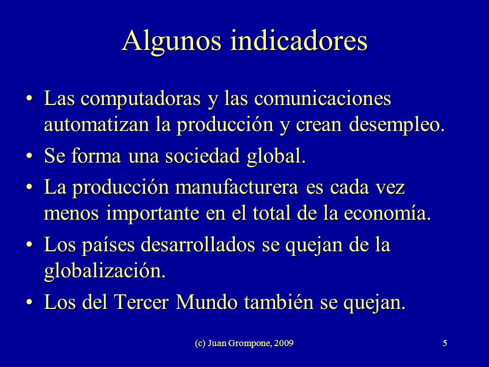 Algunos indicadores Las computadoras y las comunicaciones automatizan la producción y crean desempleo.