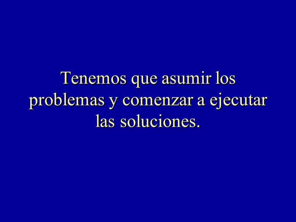 Tenemos que asumir los problemas y comenzar a ejecutar las soluciones.