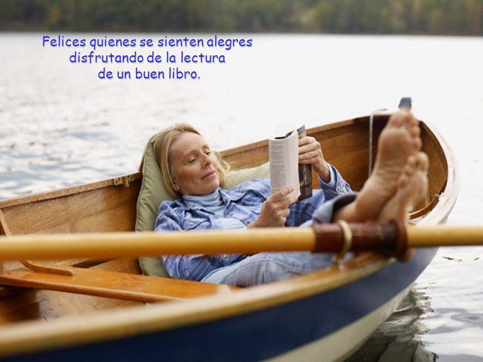 Felices quienes se sienten alegres disfrutando de la lectura de un buen libro.