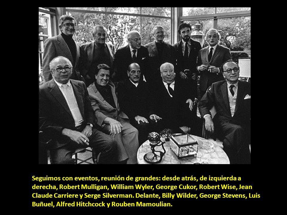 Seguimos con eventos, reunión de grandes: desde atrás, de izquierda a derecha, Robert Mulligan, William Wyler, George Cukor, Robert Wise, Jean Claude Carriere y Serge Silverman.
