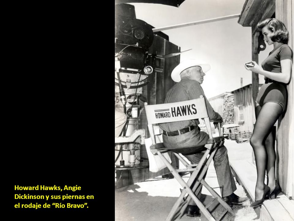 Howard Hawks, Angie Dickinson y sus piernas en el rodaje de Río Bravo .