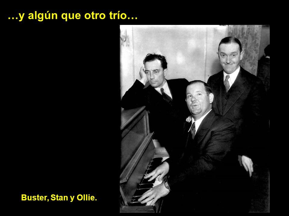 …y algún que otro trío… Buster, Stan y Ollie.