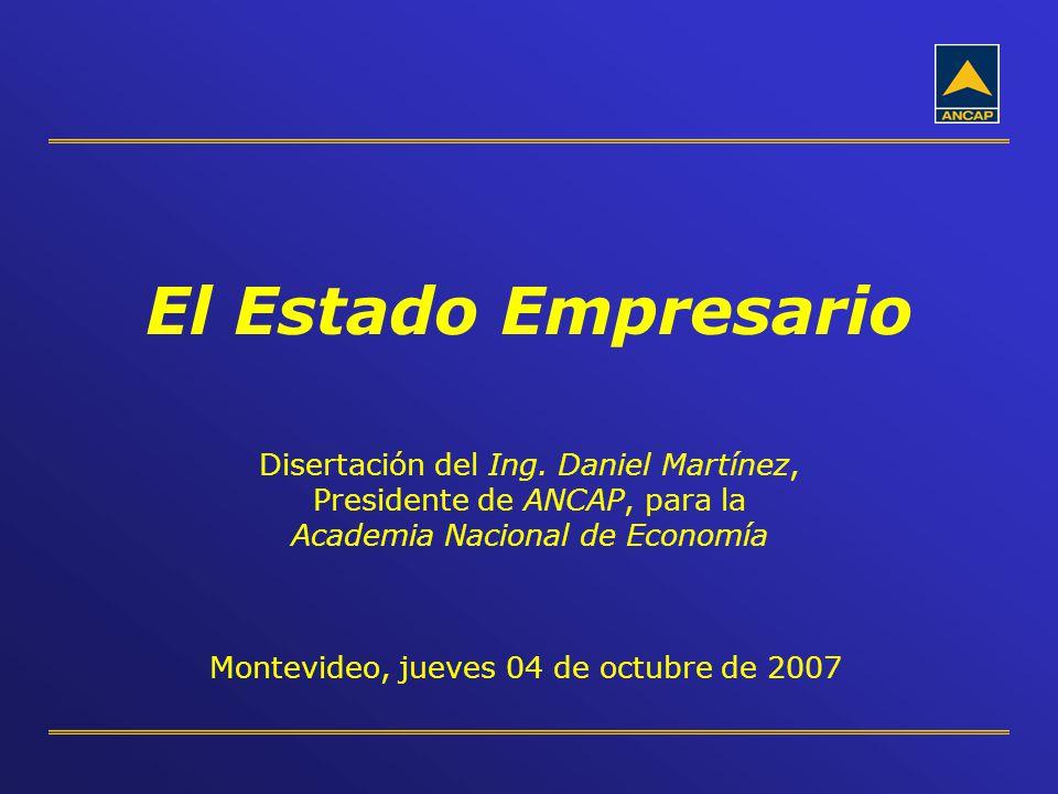 El Estado Empresario Disertación del Ing. Daniel Martínez, Presidente de ANCAP, para la Academia Nacional de Economía.