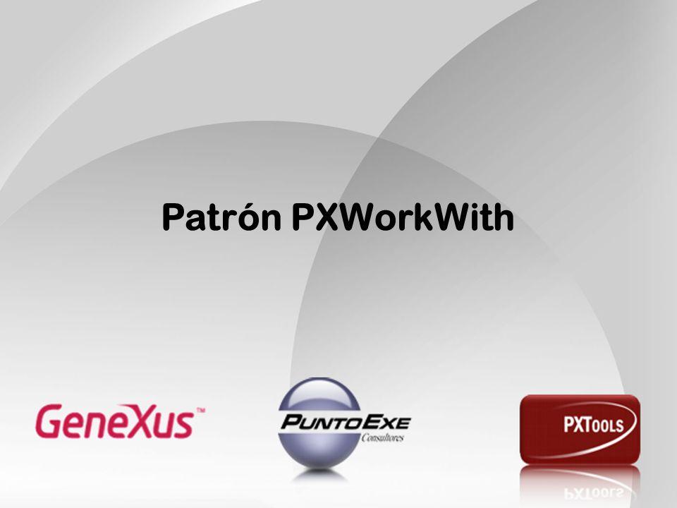 Patrón PXWorkWith El primer patrón que comenzamos a adaptar fue el WorkWith de GeneXus.