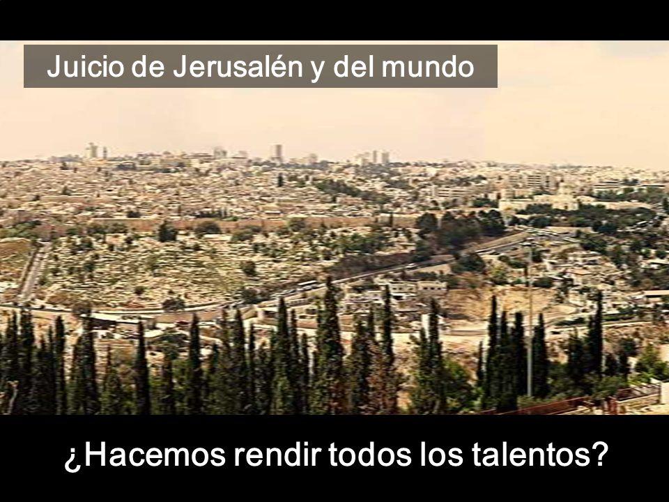Juicio de Jerusalén y del mundo ¿Hacemos rendir todos los talentos