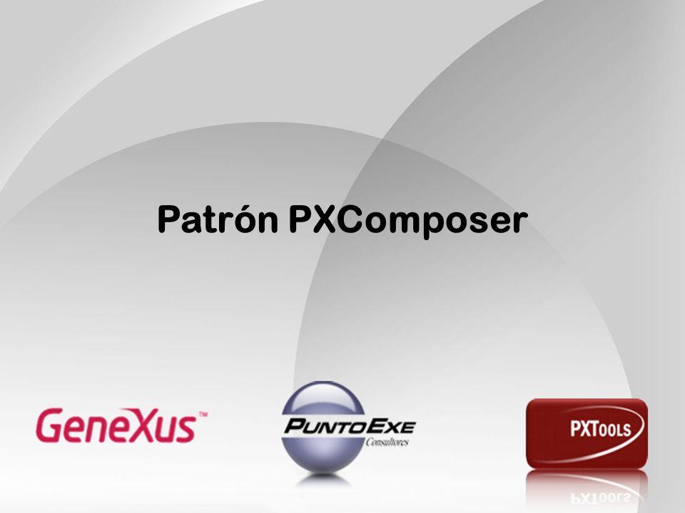 Patrón PXComposer El primer patrón que comenzamos a adaptar fue el WorkWith de GeneXus.