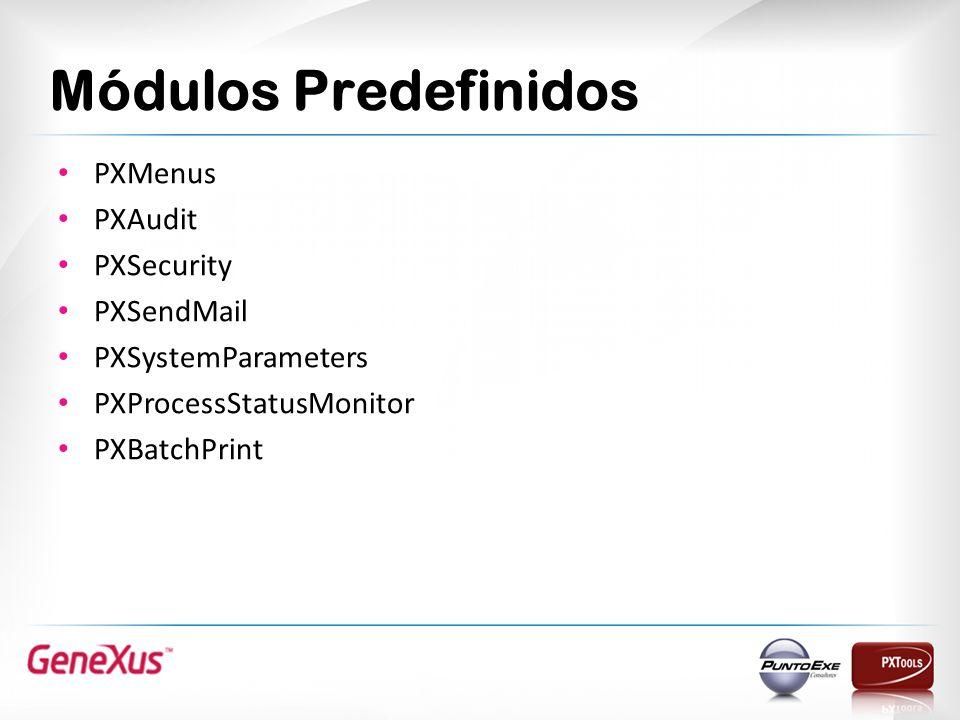 Módulos Predefinidos PXMenus PXAudit PXSecurity PXSendMail