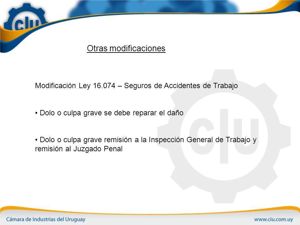 Otras modificaciones Modificación Ley 16.074 – Seguros de Accidentes de Trabajo. Dolo o culpa grave se debe reparar el daño.