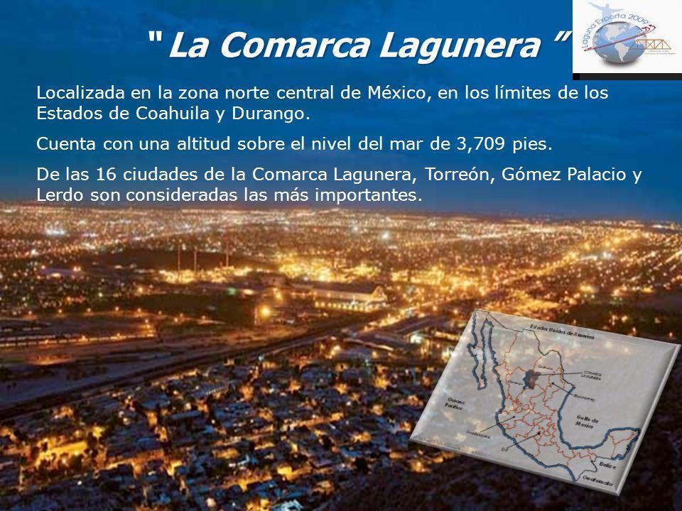 La Comarca Lagunera Localizada en la zona norte central de México, en los límites de los Estados de Coahuila y Durango.