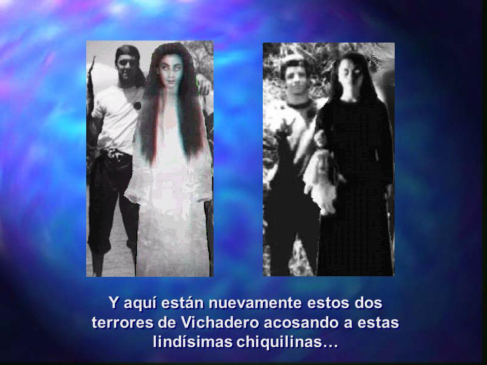 Y aquí están nuevamente estos dos terrores de Vichadero acosando a estas lindísimas chiquilinas…
