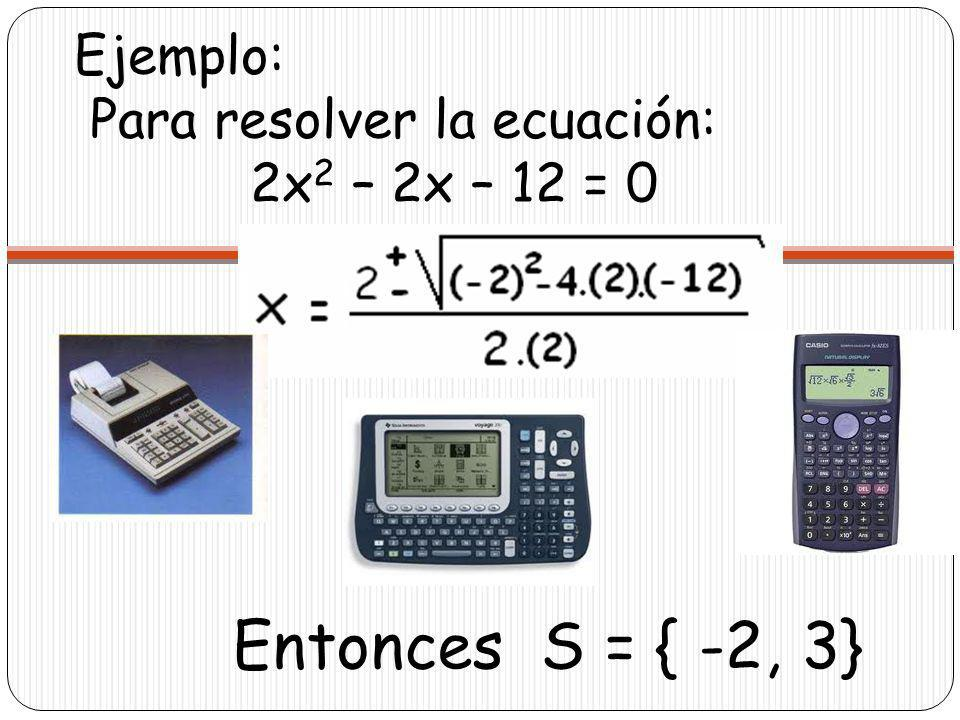 Ejemplo: Para resolver la ecuación: 2x2 – 2x – 12 = 0