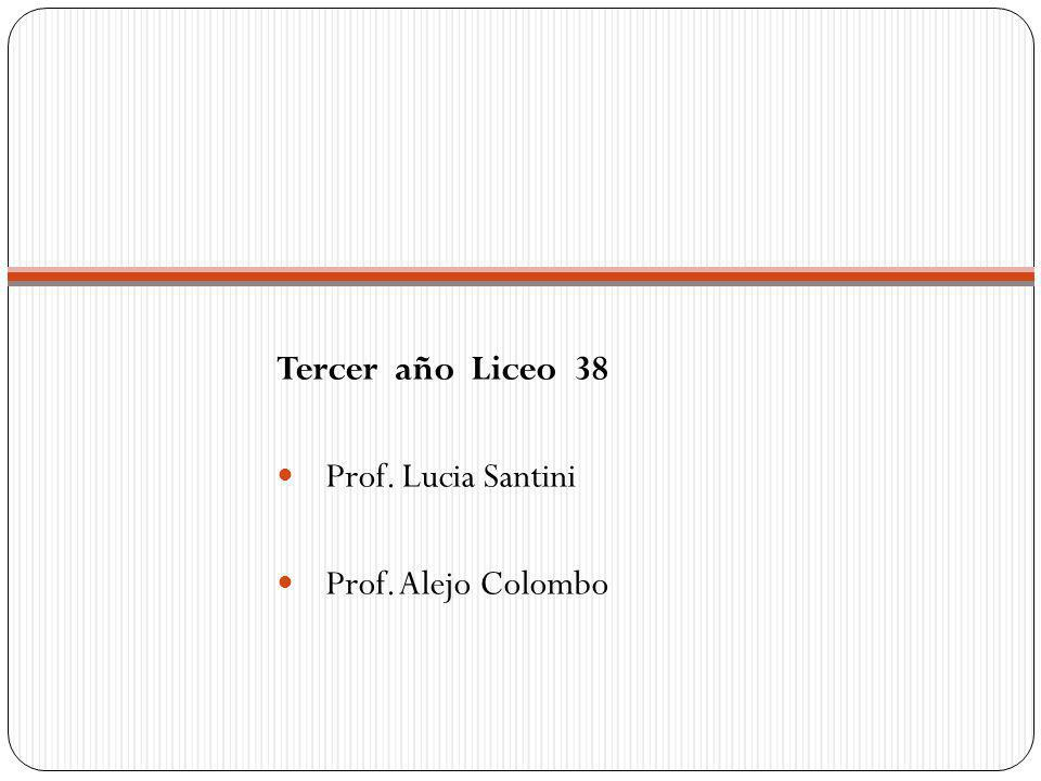 Tercer año Liceo 38 Prof. Lucia Santini Prof. Alejo Colombo