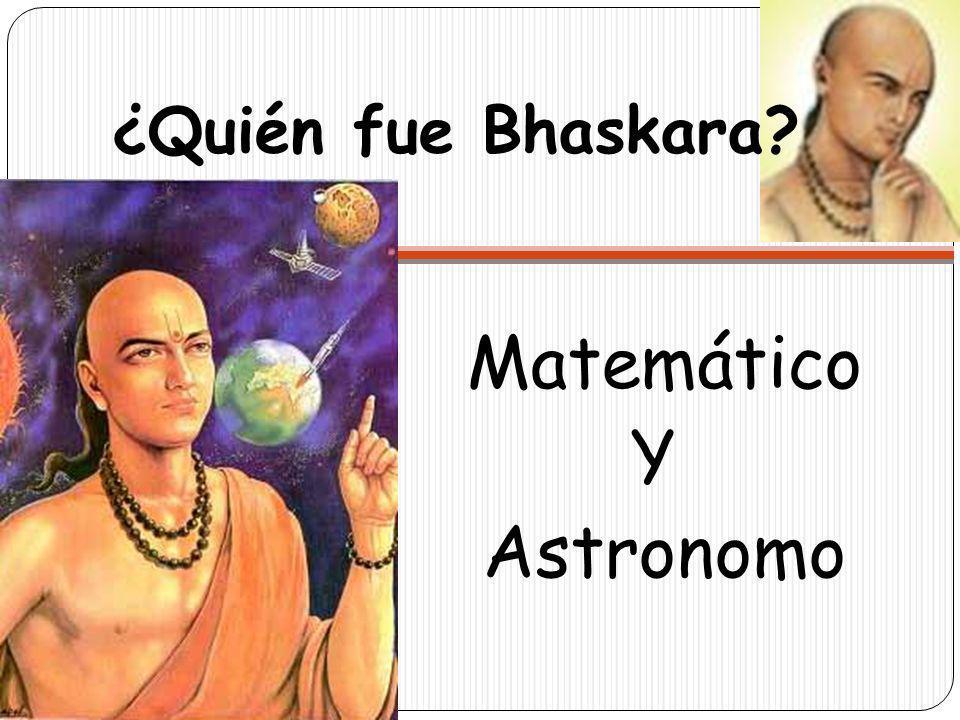 ¿Quién fue Bhaskara Matemático Y Astronomo