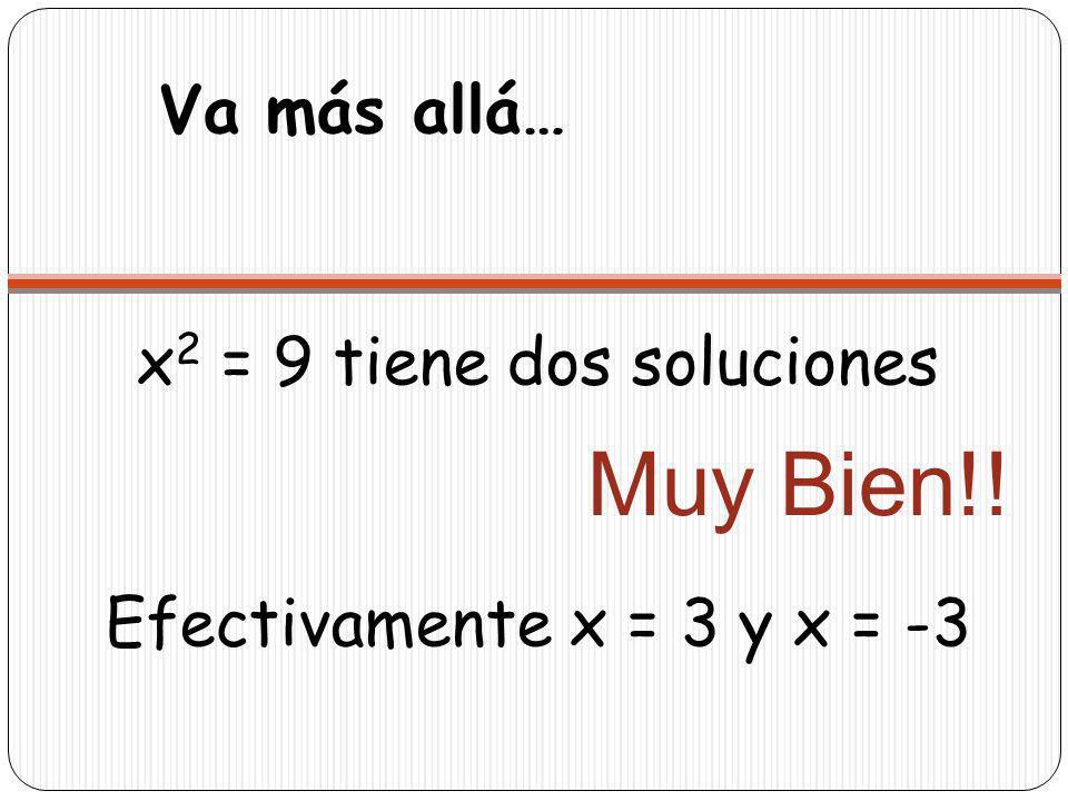 x2 = 9 tiene dos soluciones