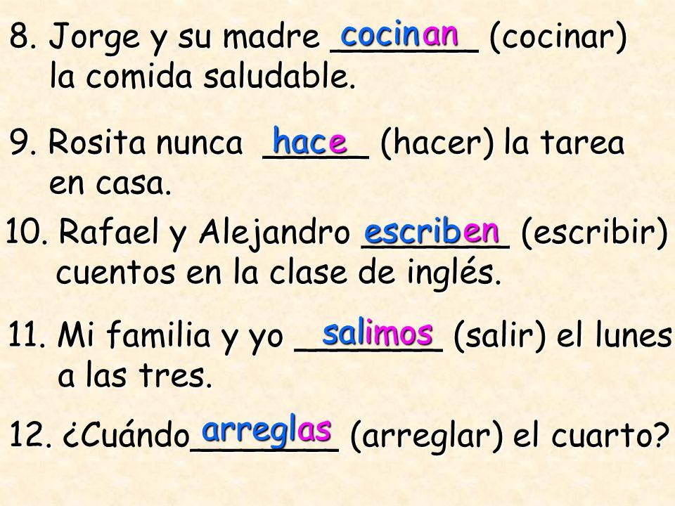 8. Jorge y su madre _______ (cocinar)