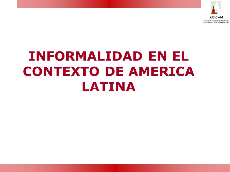 INFORMALIDAD EN EL CONTEXTO DE AMERICA LATINA
