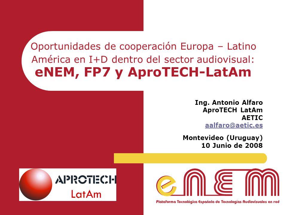 Oportunidades de cooperación Europa – Latino América en I+D dentro del sector audiovisual: eNEM, FP7 y AproTECH-LatAm