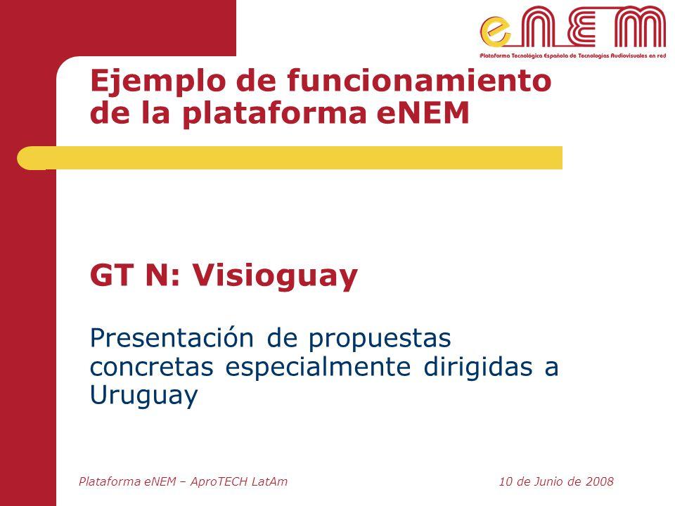 Ejemplo de funcionamiento de la plataforma eNEM GT N: Visioguay Presentación de propuestas concretas especialmente dirigidas a Uruguay