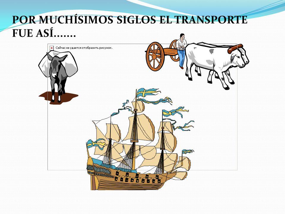 POR MUCHÍSIMOS SIGLOS EL TRANSPORTE