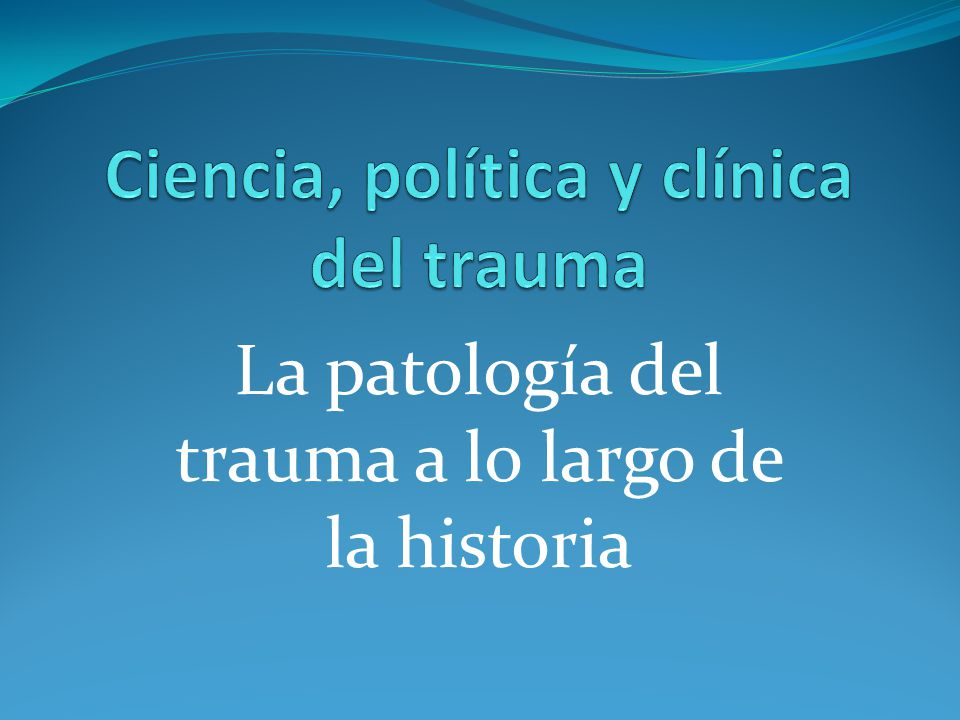 Ciencia, política y clínica del trauma
