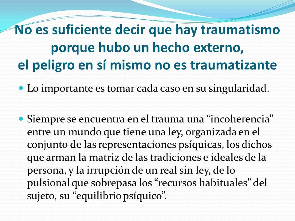 No es suficiente decir que hay traumatismo porque hubo un hecho externo, el peligro en sí mismo no es traumatizante