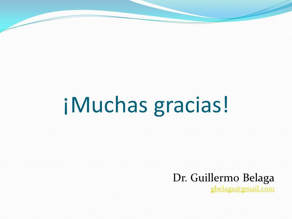 ¡Muchas gracias! Dr. Guillermo Belaga gbelaga@gmail.com