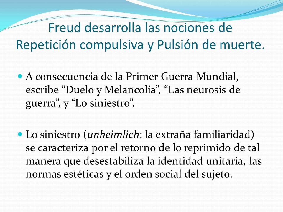 Freud desarrolla las nociones de Repetición compulsiva y Pulsión de muerte.