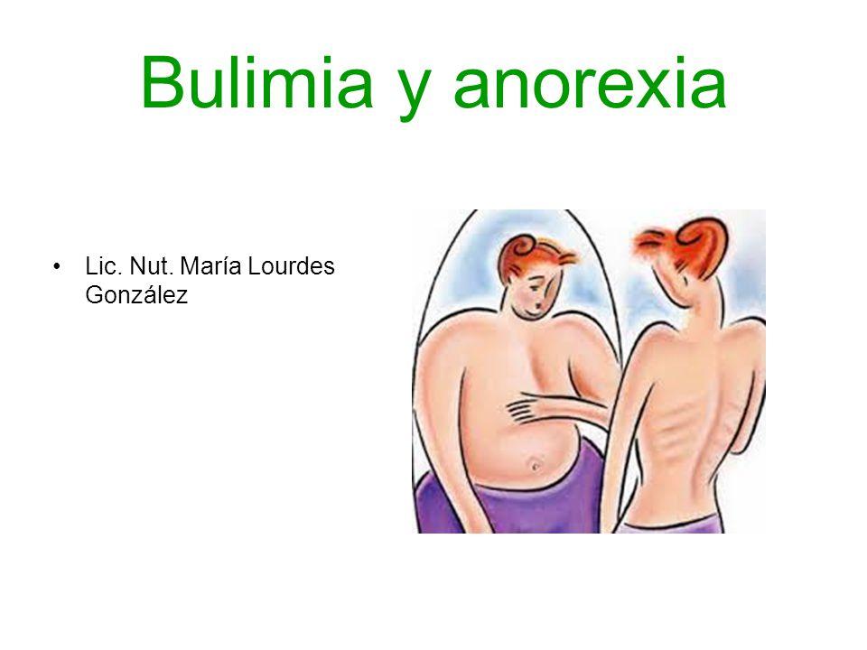 Bulimia y anorexia Lic. Nut. María Lourdes González