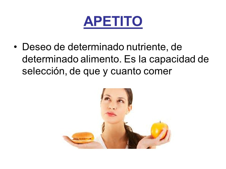 APETITO Deseo de determinado nutriente, de determinado alimento.