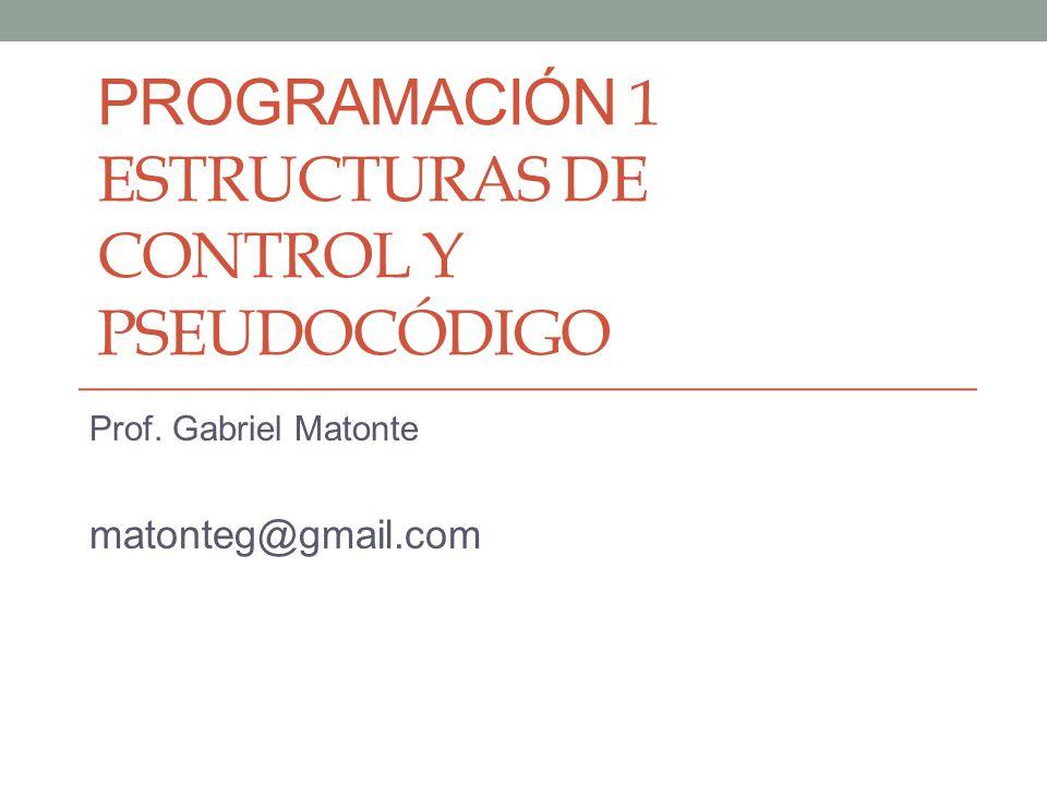 Programación 1 Estructuras de control y pseudocódigo