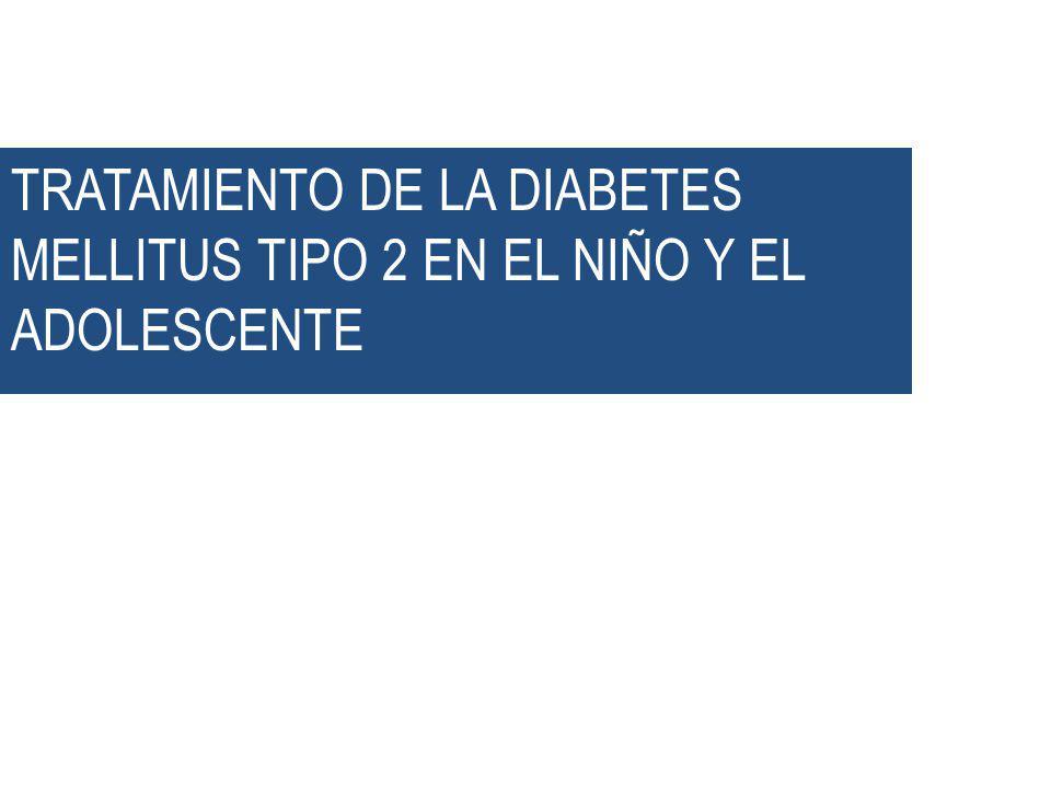 TRATAMIENTO DE LA DIABETES MELLITUS TIPO 2 EN EL NIÑO Y EL ADOLESCENTE