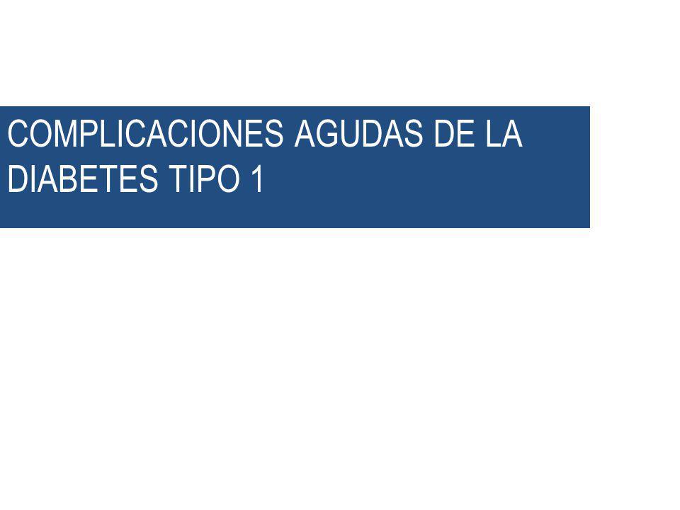 COMPLICACIONES AGUDAS DE LA DIABETES TIPO 1