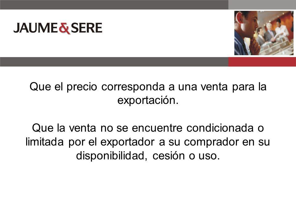 Que el precio corresponda a una venta para la exportación