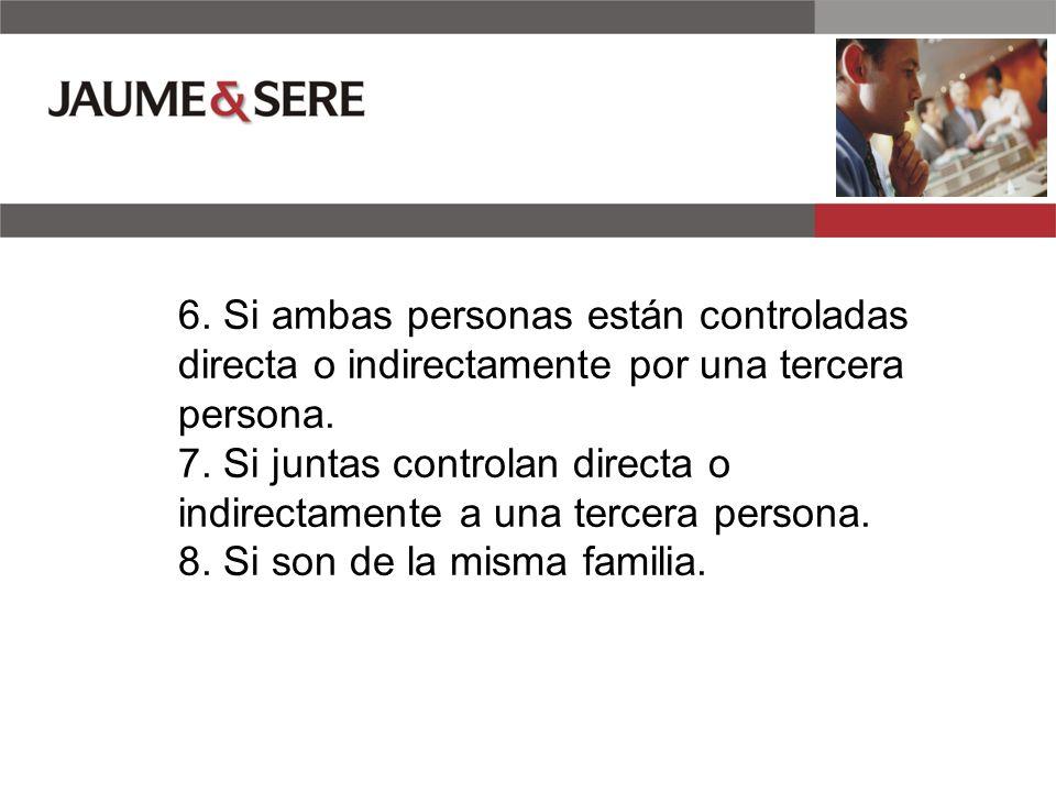 6. Si ambas personas están controladas directa o indirectamente por una tercera persona.