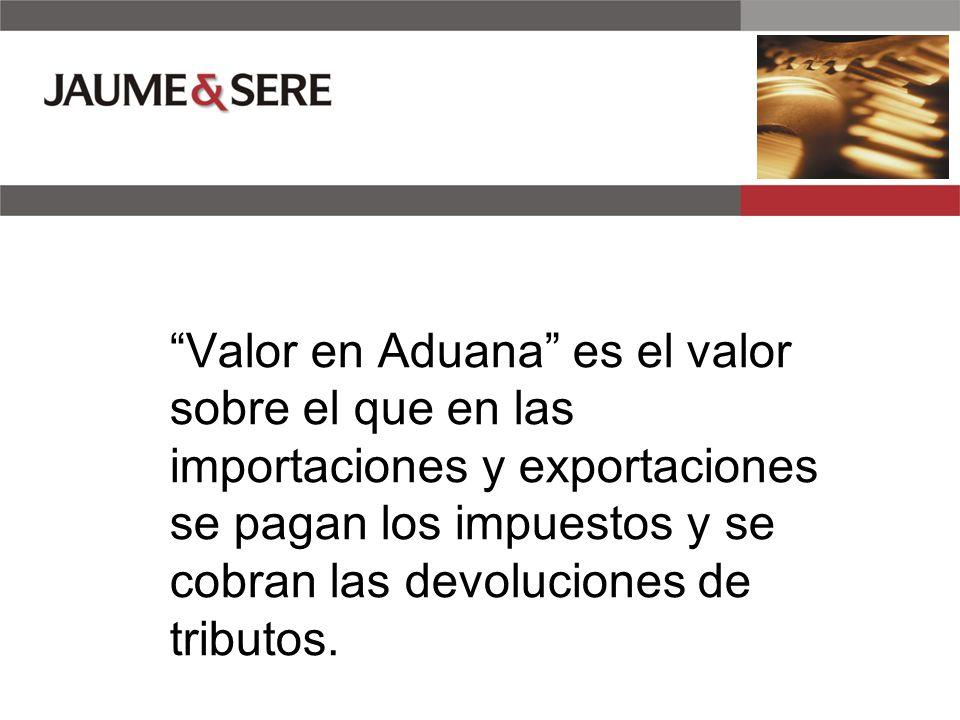 Valor en Aduana es el valor sobre el que en las importaciones y exportaciones se pagan los impuestos y se cobran las devoluciones de tributos.