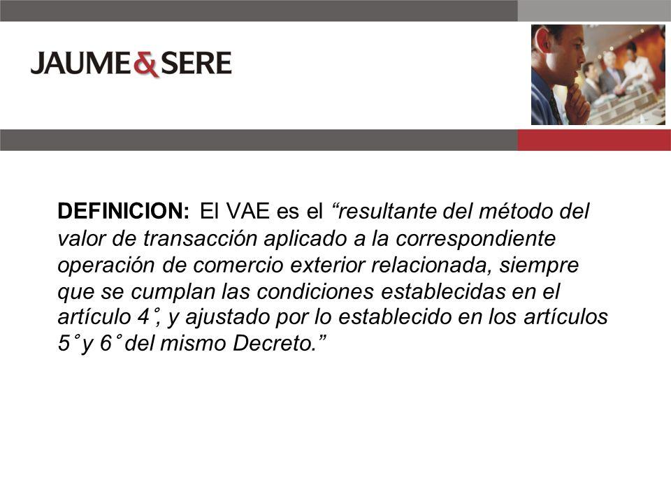 DEFINICION: El VAE es el resultante del método del valor de transacción aplicado a la correspondiente operación de comercio exterior relacionada, siempre que se cumplan las condiciones establecidas en el artículo 4°, y ajustado por lo establecido en los artículos 5° y 6° del mismo Decreto.