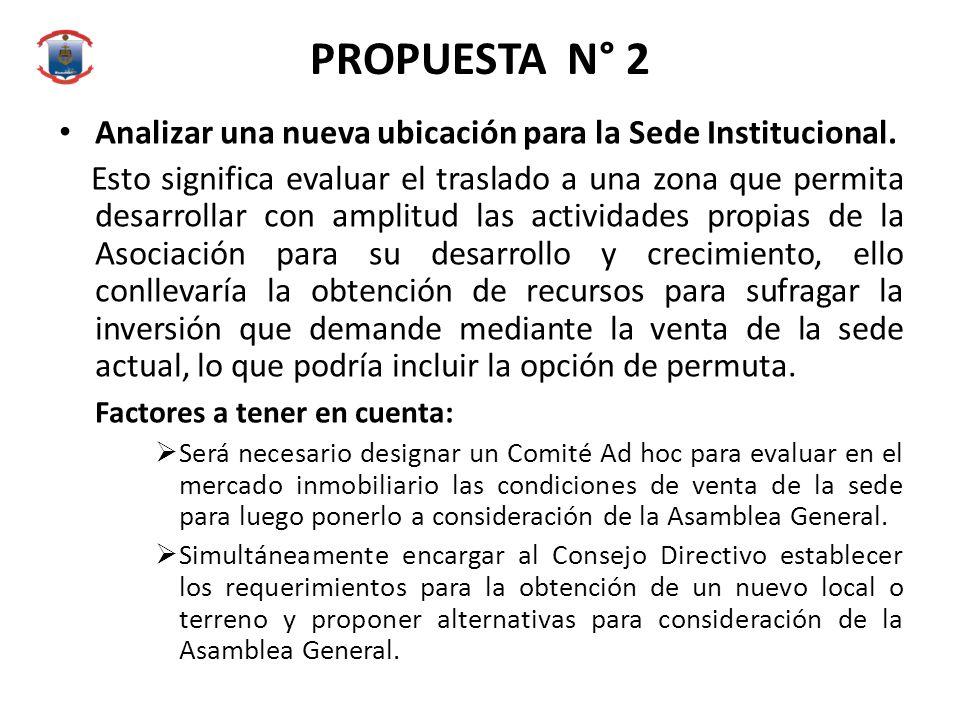 PROPUESTA N° 2 Analizar una nueva ubicación para la Sede Institucional.