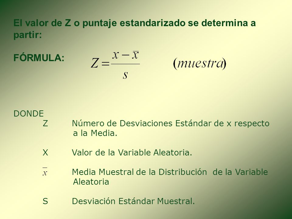 El valor de Z o puntaje estandarizado se determina a partir: