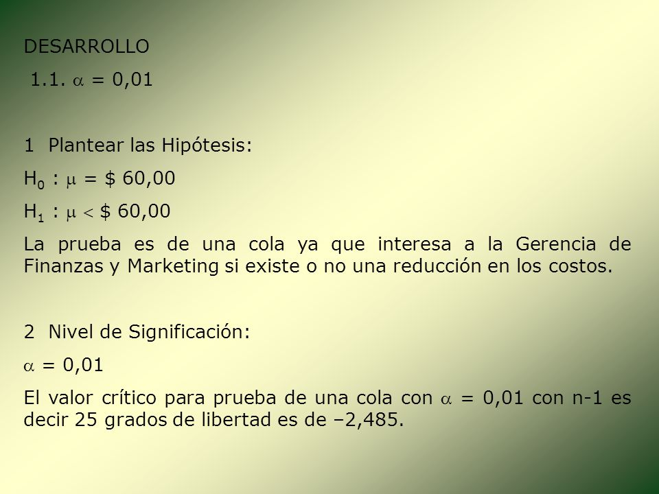 DESARROLLO 1.1.  = 0,01. 1 Plantear las Hipótesis: H0 :  = $ 60,00. H1 :   $ 60,00.