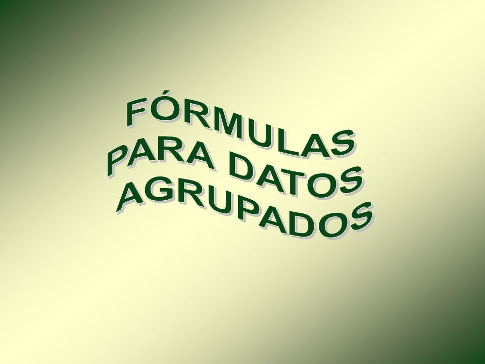FÓRMULAS PARA DATOS AGRUPADOS