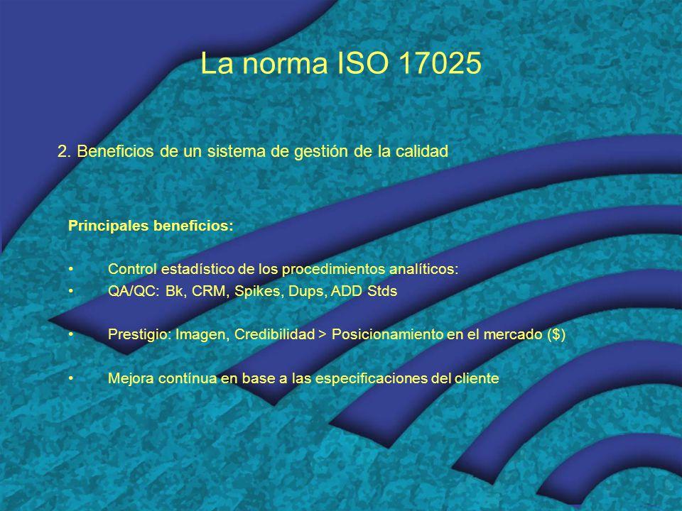 La norma ISO 17025 2. Beneficios de un sistema de gestión de la calidad. Principales beneficios: