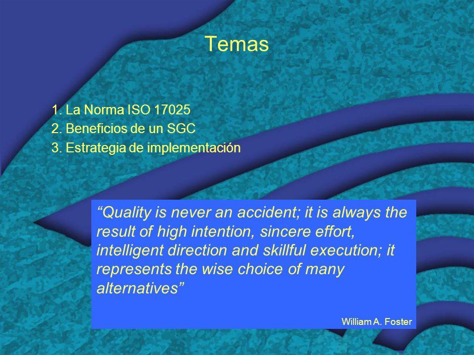 Temas 1. La Norma ISO 17025. 2. Beneficios de un SGC. 3. Estrategia de implementación.
