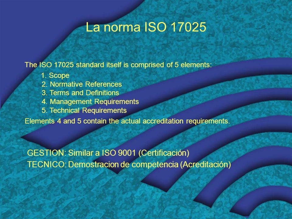 La norma ISO 17025 GESTION: Similar a ISO 9001 (Certificación)